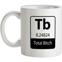 Total Bi*ch mug.