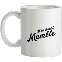 If In Doubt Mumble mug.