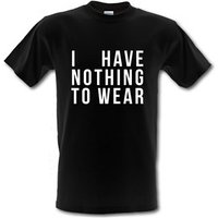 I Have Nothing To Wear male t-shirt.