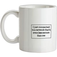 i just connected to a network thats even less secure than me mug.