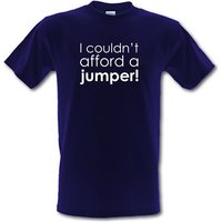 I Couldn't Afford A Jumper! male t-shirt.
