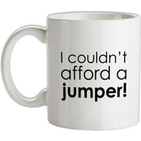 I Couldn't Afford A Jumper! mug.