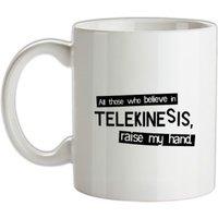 All Those Who Believe In Telekinesis Raise My Hand mug.