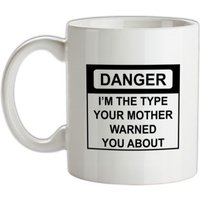 I'm The Type Your Mother Warned You About mug.