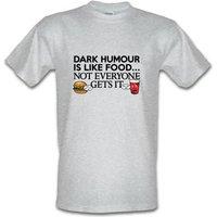 Dark Humour Is Like Food male t-shirt.