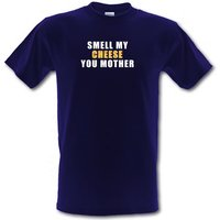 Smell My Cheese You Mother male t-shirt.