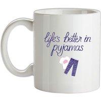 Life's Better In Pyjamas mug.