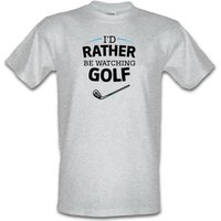 I'd Rather Be Watching Golf male t-shirt.