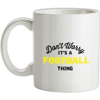 Don't Worry It's A Football Thing mug.