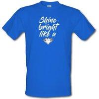 Shine Bright Like A Diamond male t-shirt.