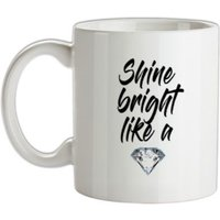 Shine Bright Like A Diamond mug.
