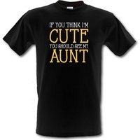 If You Think I'm Cute You Should See My Aunt male t-shirt.