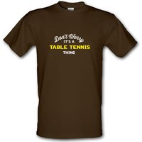 Don't Worry It's A Table Tennis Thing male t-shirt.