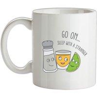 Go On... Sleep With a Stranger mug.