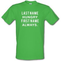 Last Name Hungry First Name Always. male t-shirt.