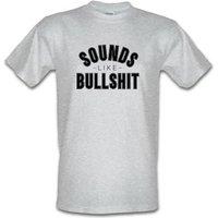 Sounds Like Bullshit male t-shirt.
