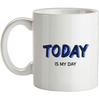 Today Is My Day mug.