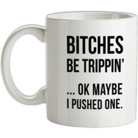 Bitches Be Trippin' mug.