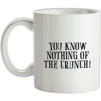 You Know Nothing Of The Crunch mug.