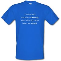 I Survived Another Meeting That Should Have Been An E-Mail male t-shirt.