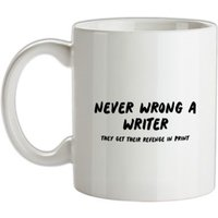 Never Wrong A Writer They Get Their Revenge In Print mug.