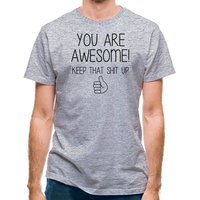 You Are Awesome - Keep That Shit Up classic fit.
