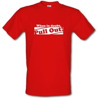 When In Doubt Pull Out! male t-shirt.