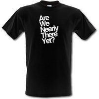 Are We Nearly There Yet? Male T-shirt.