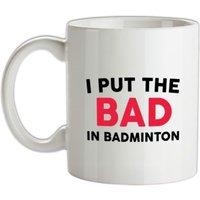 I Put The Bad In Badminton mug.