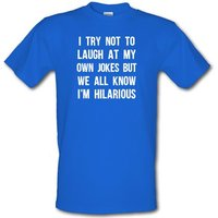 I Try Not To Laugh At My Own Jokes male t-shirt.