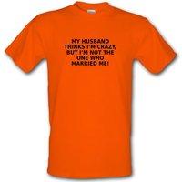 My Husband Thinks I'm Crazy male t-shirt.