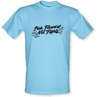 Pick Flowers Not Fights male t-shirt.