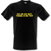 Do Or Do Not There Is No Try male t-shirt.