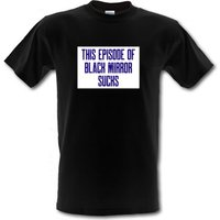 This Episode of Black Mirror Sucks male t-shirt.