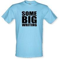 Some Big Writing male t-shirt.