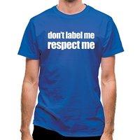 Don't Label Me Respect Me classic fit.