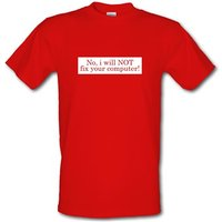 No I Will NOT Fix Your Computer! male t-shirt.