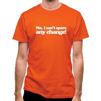 No I Can't Spare Any Change! classic fit.