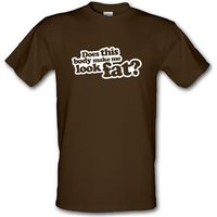 Does This Body Make Me Look Fat? male t-shirt.