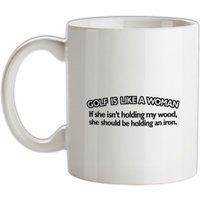 Golf Is Like A Woman mug.