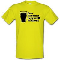 I No Function Beer Well Without male t-shirt.
