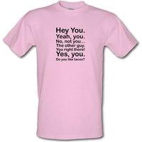 Hey You Yeah You...Do You Like Tacos? male t-shirt.