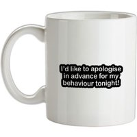 I'd Like To Apologise In Advance For My Behaviour Tonight! mug.