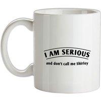 I Am Serious And Don't Call Me Shirley mug.