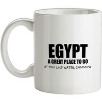Egypt A Great Place To Go If You Like Water Cannons mug.