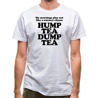 My mornings play out like a nursery rhyme hump tea dump tea classic fit.
