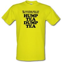 My mornings play out like a nursery rhyme hump tea dump tea male t-shirt.