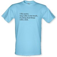 I Like Poetry Long Walks On The Beach & Poking Dead Things With A Stick male t-shirt.