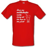 Does my milkshake really bring all the boys to the yard male t-shirt.