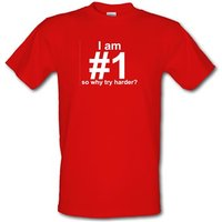 I Am Number 1 So Why Try Harder? male t-shirt.